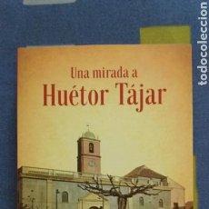 Libros: UNA MIRADA A HUÉTOR TÁJAR . GRANADA .. Lote 101131704