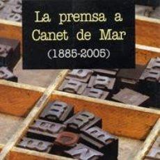 Libros: LA PREMSA A CANET DE MAR (1885-2005). Lote 216977241