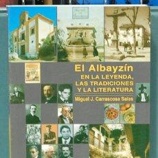 Libros: EL ALBAYZIN EN LA LEYENDA, LAS TRADICIONES Y LA LITERATURA. MIGUEL J. CARRASCOSA SALAS. Lote 103747651
