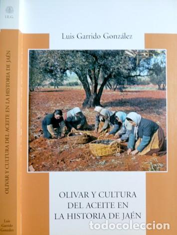 GARRIDO GONZÁLEZ, JOSÉ LUIS. OLIVAR Y CULTURA DEL ACEITE EN LA HISTORIA DE JAÉN. 2005. (Libros Nuevos - Historia - Otros)