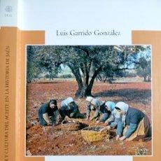 Libros: GARRIDO GONZÁLEZ, JOSÉ LUIS. OLIVAR Y CULTURA DEL ACEITE EN LA HISTORIA DE JAÉN. 2005.. Lote 103924607