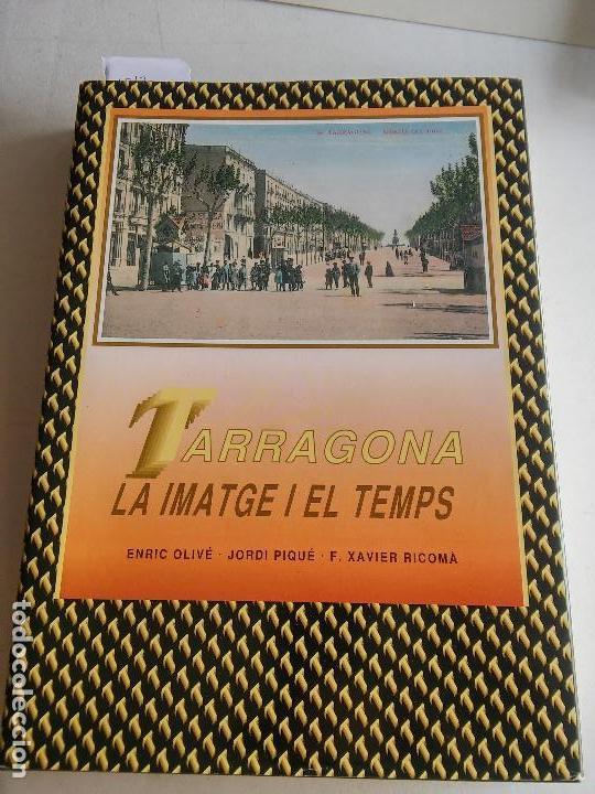 TARRAGONA - LA IMATGE I EL TEMPS - ENRIC OLIVE - JORDI PIQUE - F.XAVIER RICOMA - 1990 (Libros Nuevos - Historia - Otros)