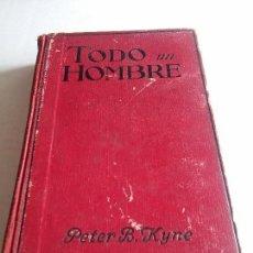 Libros: TODO UN HOMBRE - WEBSTER-MAN'S MAN - PETER B. KYNE - PRIMERA EDICION - 1930 - VER FOTOS. Lote 106926999