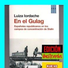 Libros: EN EL GULAG ESPAÑOLES REPUBLICANOS EN LOS CAMPOS DE CONCENTRACIÓN DE STALIN - LUIZA LORDACHE - NUEVO. Lote 107927211