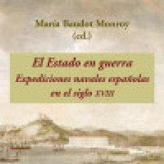 Libros: EL ESTADO EN GUERRA. EXPEDICIONES NAVALES ESPAÑOLAS EN EL SIGLO XVIII GASTOS DE ENVIO GRATIS. Lote 43479564
