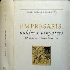 Libros: GIRALT I RAVENTÓS, EMILI. EMPRESARIS, NOBLES I VINYATERS. 50 ANYS DE RECERCA HISTÒRICA. 2002.. Lote 108875123
