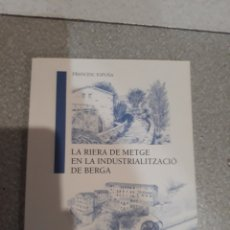 Libros: LA RIERA DE METGE EN LA UNDUSTRIALITZACIÓ DE BERGA. Lote 187103328