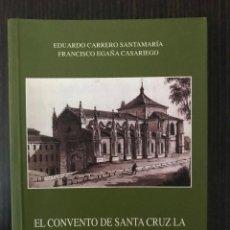 Libros: EL CONVENTO DE SANTA CRUZ LA REAL Y SU SANTA CUEVA - SEGOVIA AL PASO. Lote 112527731