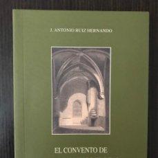Libros: EL CONVENTO DE SANTO DOMINGO EL REAL - J. ANTONIO RUIZ HERNANDO - SEGOVIA AL PASO. Lote 112527791