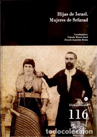 HIJAS DE ISRAEL. MUJERES DE SEFARAD. DE LAS ALJAMAS DE SEFARAD AL DRAMA DEL EXILIO. 2010. (Libros Nuevos - Historia - Otros)