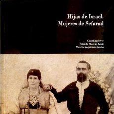 Libros: HIJAS DE ISRAEL. MUJERES DE SEFARAD. DE LAS ALJAMAS DE SEFARAD AL DRAMA DEL EXILIO. 2010.. Lote 113652243