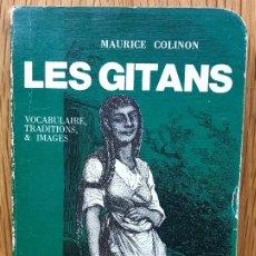 Libros: LES GITANS - MAURICE COLINON (LOS GITANOS) - VOCABULAIRE,TRADITIONS & IMAGES - AÑO 1975. Lote 115276247