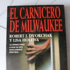 Libros: LIBRO EL CARNICERO DE MILWAUKEE 1° EDICIÓN 1992. Lote 116595666