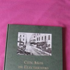 Libros: LIBRO CIEN AÑOS DE ELECTRICIDAD Y GAS EN MENORCA 1892-1992. Lote 120196635