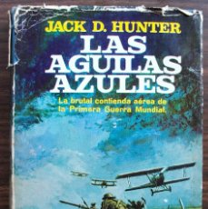 Libros: LAS AGUILAS AZULES. LA BRUTAL CONTIENDA AEREA DE LA 1ª GUERRA MUNDIAL. JACK D. HUNTER. 1ª EDIC. 1966. Lote 121525031