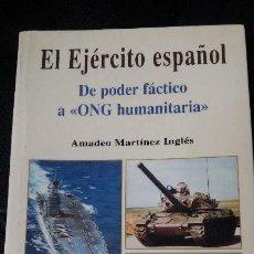 Libros: EL EJERCITO ESPAÑOL DE PODER FÁCTICO A ONG HUMANITARIA AMADEO MARTINEZ INGLES. Lote 122759523