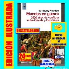 Libros: MUNDOS EN GUERRA - 2500 AÑOS DE CONFLICTO ENTRE ORIENTE Y OCCIDENTE - ANTHONY PAGDEN - EUROPA ÁRABES. Lote 124904343
