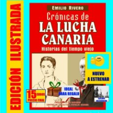 Libros: CRÓNICAS DE LA LUCHA CANARIA - HISTORIAS DEL TIEMPO VIEJO - EMILIO RIVERO - NUEVO A ESTRENAR. Lote 128371871