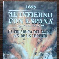 Libros: AL INFIERNO CON ESPAÑA. LA VOLADURA DEL MAINE FIN DE UN IMPERIO. JOSE ANTONIO PLAZA. 1898. Lote 130739826