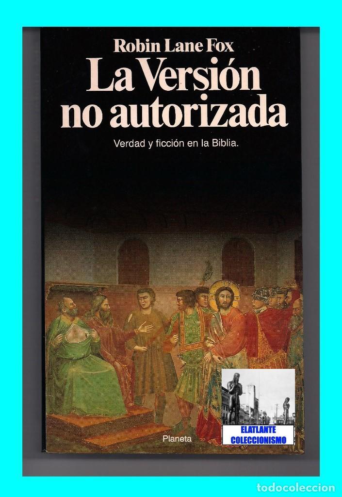 Libros: LA VERSIÓN NO AUTORIZADA - VERDAD Y FICCIÓN EN LA BIBLIA - ROBIN LANE FOX - PLANETA - A ESTRENAR - Foto 4 - 131302551