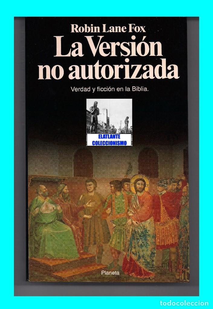 Libros: LA VERSIÓN NO AUTORIZADA - VERDAD Y FICCIÓN EN LA BIBLIA - ROBIN LANE FOX - PLANETA - A ESTRENAR - Foto 5 - 131302551