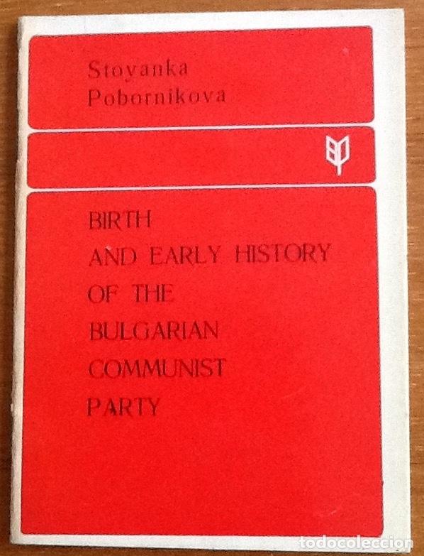 BIRTH AND EARLY HISTORY OF THE BULGARIAN COMMUNIST PARTY. STOYANKA POBORNIKOVA (Libros Nuevos - Historia - Otros)