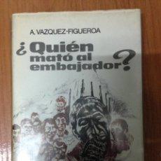 Libros: QUIEN MATO AL EMBAJADOR - ALBERTO VAZQUEZ FIGUEROA. Lote 134712315