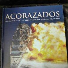 Libros: ACORAZADOS LA ULTIMA GUIA DE LOS ACORAZADOS MAS GRANDES DEL MUNDO. Lote 136401942