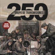 Libros: GRUPO DE TRANSMISIONES 250 DE LA DIVISION AZUL DIARIO DE LA CAMPAÑA DE RUSIA LUIS AGUILAR. Lote 143693282