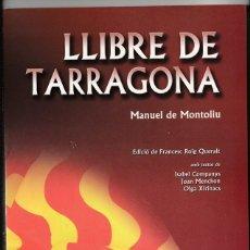 Libros: LLIBRE DE TARRAGONA - 2002 - MANUEL DE MONTOLIU - EDICIO COMMEMORATIVA DELS 125 ANYS DEL NAIXEMENT . Lote 138080210