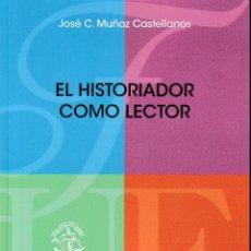 Libros: EL HISTORIADOR COMO LECTOR (MUÑOZ CASTELLANOS, J.C.) F.U.E. 2018. Lote 139591878