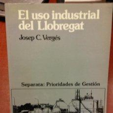 Libros: BJS.EL USO INDUSTRIAL DEL LLOBREGAT.JOSEP C VERGES.EDT MONEDA Y CREDITO. . . Lote 140209710