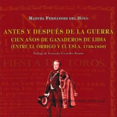 Libros: ANTES Y DESPUÉS DE LA GUERRA. CIEN AÑOS DE GANADEROS DE LIDIA (FDEZ. DEL HOYO) LEDO DEL POZO 2009. Lote 143540306