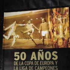 Libros: 50 AÑOS DE LA COPA DE EUROPA Y LA LIGA DE CAMPEONES. Lote 145711670
