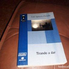 Libros: TIRANDO A DAR _ LUIS IGNACIO PARADA . Lote 145966298