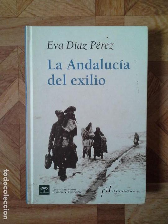 EVA DÍAZ PÉREZ - LA ANDALUCÍA DEL EXILIO (Libros Nuevos - Historia - Otros)