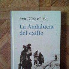 Libros: EVA DÍAZ PÉREZ - LA ANDALUCÍA DEL EXILIO. Lote 146195978