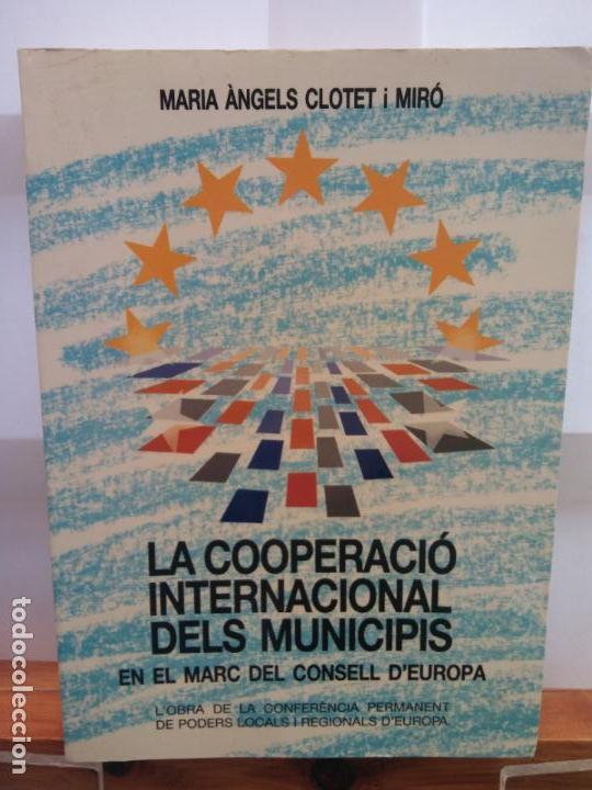 STQ.MARIA ANGELS CLOTET.LA COOPERACIO INTERNACIONAL DELS MUNICIPS EN EL MARC... . (Libros Nuevos - Historia - Otros)