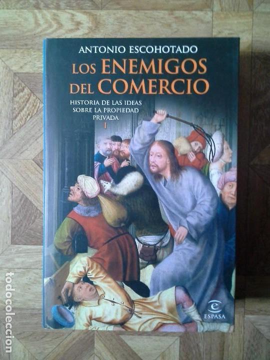 ANTONIO ESCOHOTADO - LOS ENEMIGOS DEL COMERCIO - HISTORIA DE LAS IDEAS SOBRE LA PROPIEDAD PRIVADA I (Libros Nuevos - Historia - Otros)