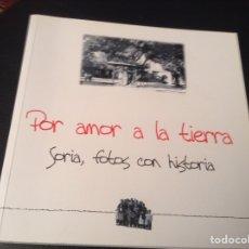 Libros: POR AMOR A LA TIERRA. SORIA FOTOS CON HISTORIA. AÑO 2001. Lote 148093809