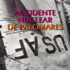 Livres: HERRERA PLAZA, JOSÉ: ACCIDENTE NUCLEAR EN PALOMARES. CONSECUENCIAS (1966-2016). Lote 148951842