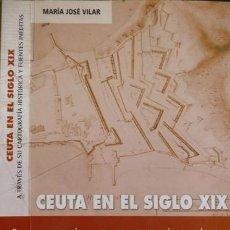 Libros: VILAR, M. J. CEUTA EN EL SIGLO XIX A TRAVÉS DE SU CARTOGRAFÍA HISTÓRICA Y FUENTES INÉDITAS... 2002.. Lote 150075058