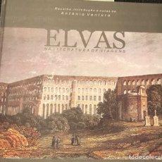Libros: LIBRO ELVAS NA LITERATURA DE VIAGENS. LIBRO. HISTORIA. PORTUGAL.. Lote 151000624