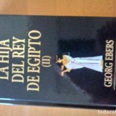 Libros: LA HIJA DEL REY DE EGIPTO II GEORG EBERS. Lote 151569442