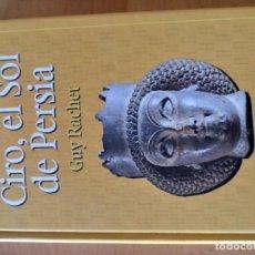 Libros: CIRO, EL SOL DE PERSIA GUY RACHET. Lote 151569946