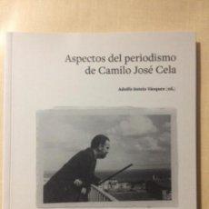 Libros: ASPECTOS DEL PERIODISMO DE CAMILO JOSÉ CELA. UNIVERSIDAD DE BARCELONA 2018. Lote 156909342