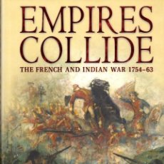 Libros: OSPREY - EMPIRES COLLIDE THE FRENCH AND INDIAN WAR 1754-63. Lote 155931610