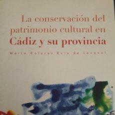 Libros: LA CONSERVACIÓN DEL PATRIMONIO CULTURAL EN CÁDIZ Y SU PROVINCIA. Lote 156492830