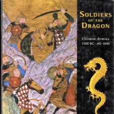 Libros: OSPREY - SOLDIERS OF THE DRAGON - CHINESE ARMIES 1500 BC - AD 1840. Lote 156496218