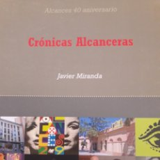 Libros: CRÓNICAS ALCANCERAS. JAVIER MIRANDA. Lote 156504209